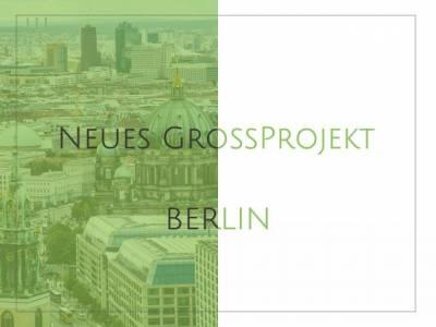 Neues Großprojekt in Berlin